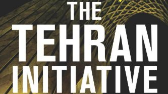 The Tehran Initiative Joel Rosenberg