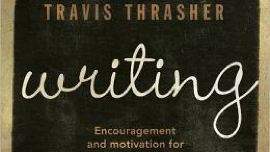 101 Writing Tips – Travis Thrasher