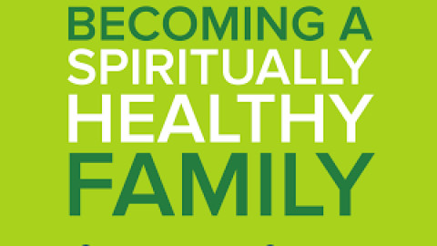 Becoming a Spiritually Healthy Family – Michelle Anthony