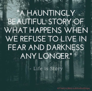 A hauntingly beautiful story of what happens when we refuse to live in fear and darkness any longer. - Life is Story