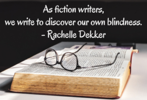 As fiction writers, we write to discover our own blindness.