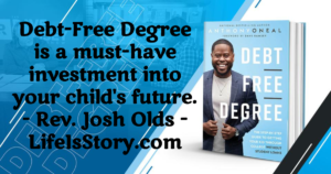 Debt-Free Degree is a must-have investment into your child's future. - Rev. Josh Olds, lifeisstory.com