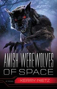 Amish Werewolves of Space by Kerry Nietz