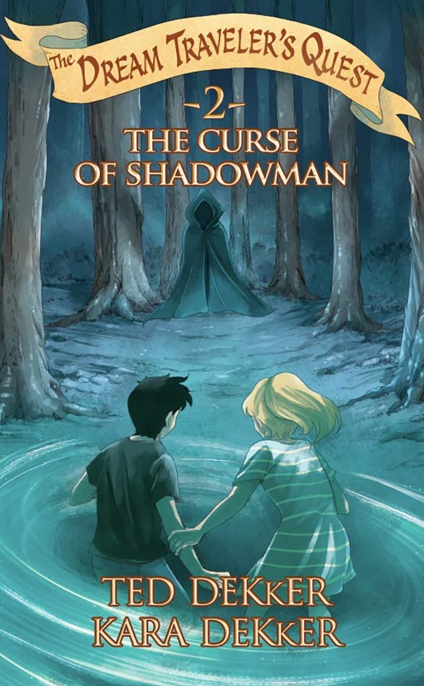 The Curse of Shadowman (Dream Traveler's Quest #2) by Kara and Ted Dekker