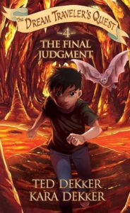 The Final Judgment (Dream Traveler's Quest #4) by Kara and Ted Dekker