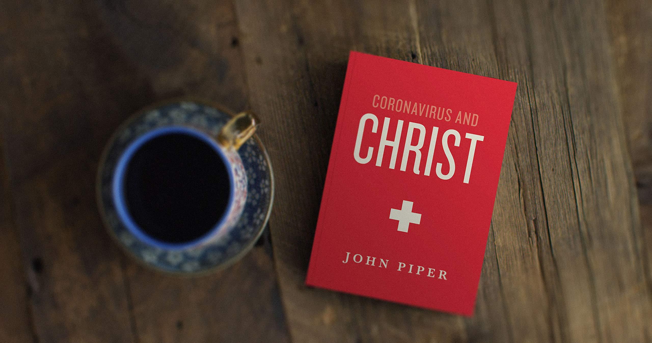Coronavirus and Christ John Piper