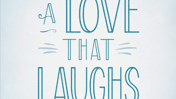 A Love that Laughs Ted Cunningham