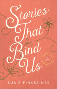 Stories That Bind Us Susie Finkbeiner