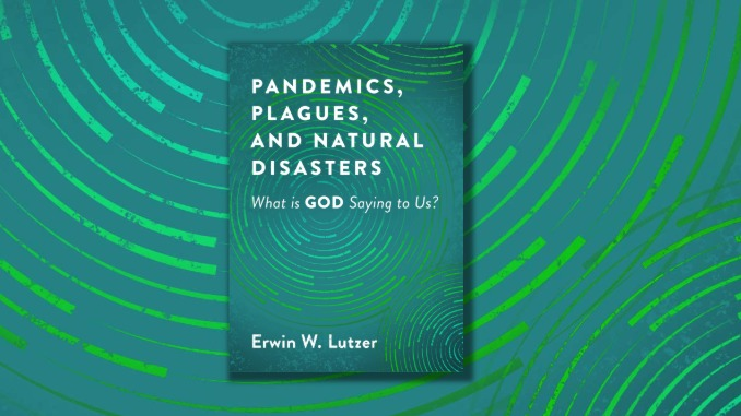 Plagues, Pandemics, and Natural Disasters Erwin Lutzer