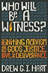 Who Will Be A Witness: Igniting Activism for God's Justice, Love, and Deliverance by