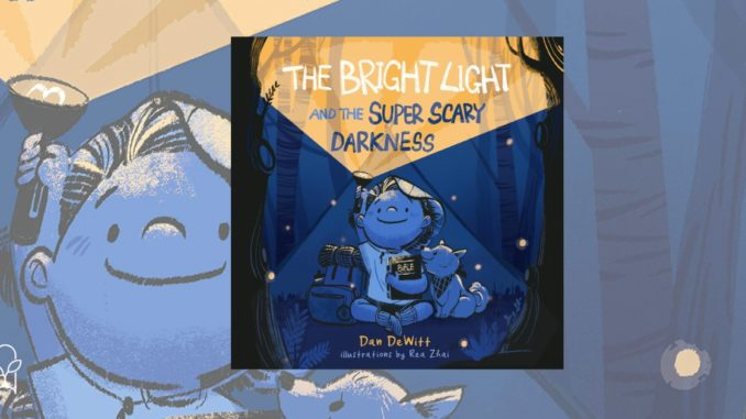 The Bright Light and the Super Scary Darkness Dan DeWitt