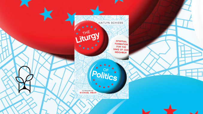 Liturgy of Politics Katelyn Schiess