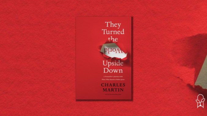 They Turned the World Upside Down Charles Martin