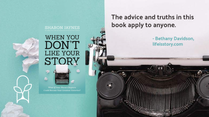 When You Don't Like Your Story Sharon Jaynes