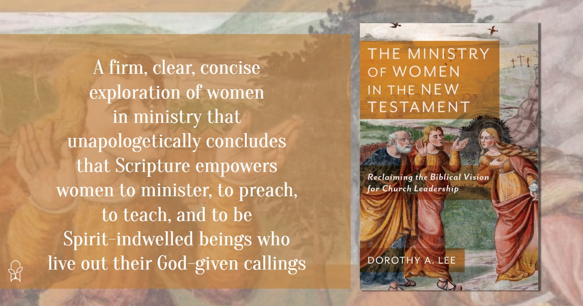 The Ministry of Women in the New Testament Dorothy A Lee