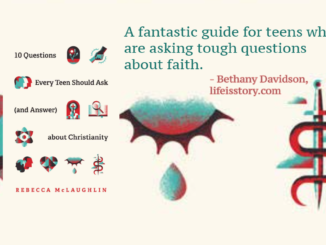 10 Questions Every Teen Should Ask (and Answer) about Christianity Rebecca McLaughlin