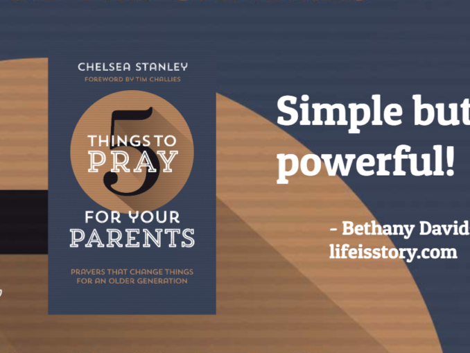 5 Things to Pray for Your Parents Chelsea Stanley