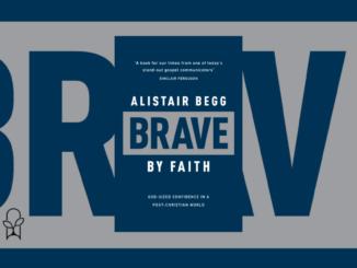 Brave by Faith Alistair Begg
