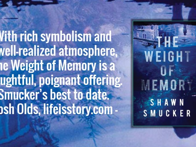 The Weight of Memory Shawn Smucker