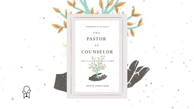 The Pastor as Counselor David Powlison