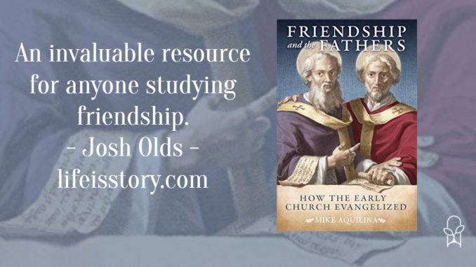 Friendship and the Fathers Mike Aquilina