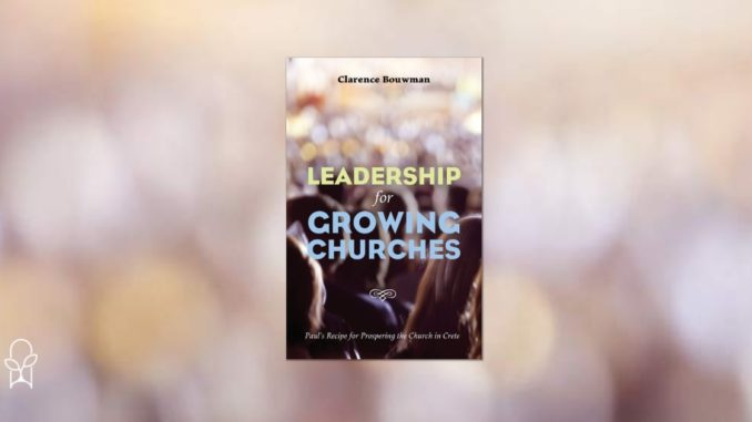 Leadership for Growing Churches Clarence Bouwman