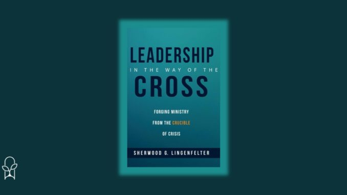Leadership in the Way of the Cross Sherwood Lingenfelter